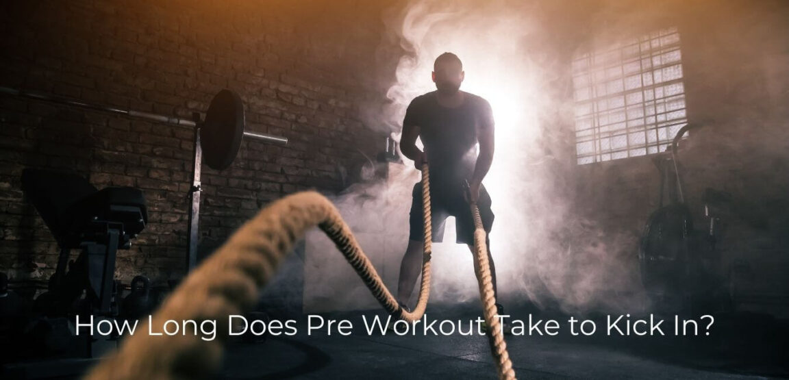 How Long Does Pre Workout Take to Kick In