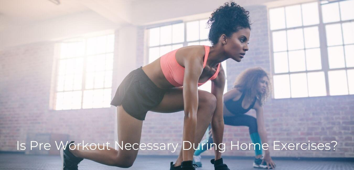 Is Pre Workout Necessary During Home Exercises?